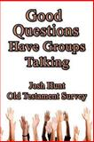 Good Questions Have Groups Talking -- Old Testament Survey, Josh Hunt, 1481220098