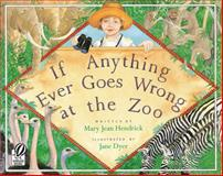 If Anything Ever Goes Wrong at the Zoo, Mary Jean Hendrick, 0152010092