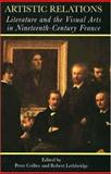 Artistic Relations : Literature and the Visual Arts in Nineteenth-Century France, , 0300060092