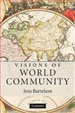 Visions of World Community, Bartelson, Jens, 0521760097