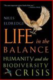 Life in the Balance : Humanity and the Biodiversity Crisis, Eldredge, Niles, 0691050090