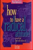 How to Have a Radical Attitude!, Liz Lee, 0805440097