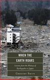 When the Earth Roars : Lessons from the History of Earthquakes in Japan, Smits, Gregory, 1442220090