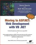 Moving to Asp.NET : Web Development with Vb .NET, Harris, Steve and Macdonald, Rob, 1590590090