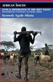 Guns and Governance in the Rift Valley : Pastoralist Conflict and Small Arms, Mkutu, Kennedy Agade, 0253220092