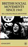 British Social Movements since 1945 : Sex, Colour, Peace and Power, Lent, Adam, 0333720091