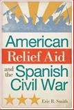 American Relief Aid and the Spanish Civil War, Smith, Eric R., 0826220096