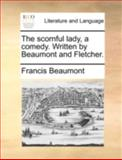 The Scornful Lady, a Comedy Written by Beaumont and Fletcher, Francis Beaumont, 117041009X