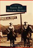 Santa Fe's Historic Hotels, Paul R. Secord, 1467130095