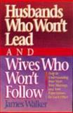 Husbands Who Won't Lead and Wives Who Won't Follow, James Walker, 1556610092