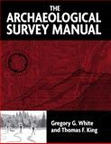 The Archaeological Survey Manual, King, Thomas F. and White, Gregory G., 1598740091