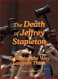 The Death of Jeffrey Stapleton : Exploring the Way Lawyers Think, Gibbons, Hugh, 1938090098