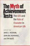 The Myth of Achievement Tests : The GED and the Role of Character in American Life, , 022610009X