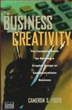 The Business Side of Creativity : The Complete Guide for Running a Graphic Design or Communications Business, Foote, Cameron S., 0393730093