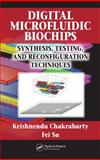 Digital Microfluidic Biochips : Synthesis, Testing, and Reconfiguration Techniques, Chakrabarty, Krishnendu and Su, Fei, 0849390095