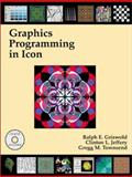 Graphics Programming in Icon, Griswold, Ralph E. and Jeffery, Clinton L., 1573980099