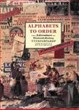 Alphabets to Order : The Literature of Nineteenth-Century Typefounders' Specimens, Johnston, Alastair, 1584560096