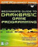 Beginner's Guide to DarkBASIC Game Programming, Harbour, Jonathan S. and Smith, Joshua R., 1592000096