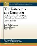 The Datacenter As a Computer : An Introduction to the Design of Warehouse-Scale Machines, Second Edition, Barroso, Luis and Hoelzle, Urs, 1627050094