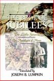 The Book of Jubilees : The Little Genesis, the Apocalypse of Moses, Lumpkin, Joseph, 1933580097