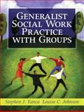 Generalist Social Work Practice with Groups, Yanca, Stephen J. and Johnson, Louise C., 0205470092