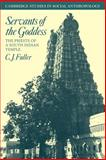 Servants of the Goddess : The Priests of a South Indian Temple, Fuller, C. J., 0521040094