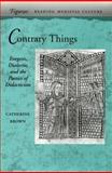 Contrary Things : Exegesis, Dialectic, and the Poetics of Didacticism, Brown, Catherine and Brown, Carolyn, 0804730091
