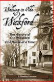 Walking in Olde Wickford - the History of Old Wickford One House at a Time, G. Cranston, 1467970093