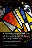 Contrasting Images of the Book of Revelation in Late Medieval and Early Modern Art : A Case Study in Visual Exegesis, O'Hear, Natasha F. H., 0199590109