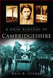 A Grim Almanac of Cambridgeshire, Neil R. Storey, 0752450107