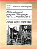 Of the Origin and Progress of Language, James Burnet Monboddo, 1170370101