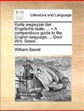 Korte Wegwyzer der Engelsche Taale; = a Compendious Guide to the English Language; Door Wm Sewel, William Sewel, 1170680100