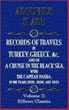 Records of Travels in Turkey, Greece, etc. , and of a Cruise in the Black Sea, with the Capitan Pasha, in the Years 1829, 1830, And 1831, Slade, Adolphus, 1402190107
