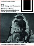 Zur Befreiung der Baukunst : Ziele und Taten Deutscher Architekten Im 19. Jahrhundert, Cornelius, Gurlitt, 3035600104
