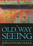 The Old Way of Seeing, Jonathan Hale, 039574010X