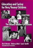 Educating and Caring for Very Young Children : The Infant/Toddler Curriculum, Bergen, Doris and Reid, Rebecca L., 0807740101