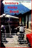 Aventura Alaska Brasil. 25,000 Miles of Adventure Travel from Anchorage to Rio de Janerio, William Carroll, 091039010X