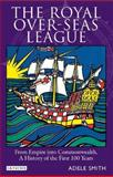 The Royal Over-Seas League : From Empire into Commonwealth, a History of the First 100 Years, Smith, Adele, 1848850107
