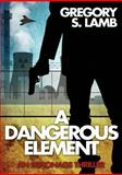 A Dangerous Element, Gregory S. Lamb, 1940820103