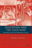 Education and the Cold War : The Battle for the American School, Hartman, Andrew, 0230600107