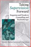 Taking Supervision Forward : Enquiries and Trends in Counselling and Psychotherapy, , 0761960104