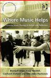 Where Music Helps : Community Music Therapy in Action and Reflection, Stige, Brynjulf and Ansdell, Gary, 1409410102