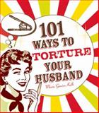101 Ways to Torture Your Husband, Maria Garcia-Kalb, 1605500100