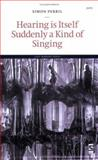 Hearing Is Itself Suddenly a Kind of Singing, Simon Perril, 1844710106