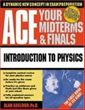 Ace Your Midterms and Finals : Introduction to Physics, Axelrod, Alan and Holtje, James, 0070070105