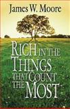 Rich in the Things That Count the Most, James W. Moore, 0687490103