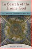 In Search of the Triune God : The Christian Paths of East and West, Webb, Eugene, 082622010X