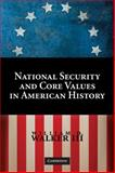 National Security and Core Values in American History, Walker III, William O., 052174010X