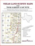 Texas Land Survey Maps for Tom Green County : With Roads, Railways, Waterways, Towns, Cemeteries and Including Cross-referenced Data from the General Land Office and Texas Railroad Commission, Boyd, Gregory A., 1420350102
