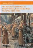 The Experience of Warfare in Britain - Crimea, Boer and the First World War, 1854-1929, Pearce, Robert and Farmer, Alan, 1444110101